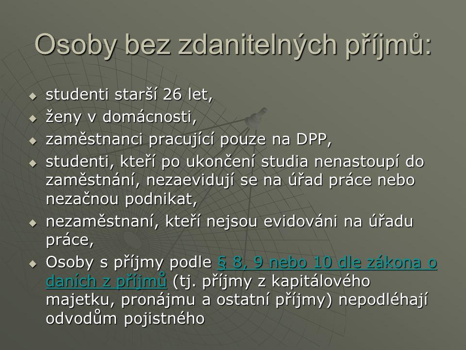 Osoby bez zdanitelných příjmů:  studenti starší 26 let,  ženy v domácnosti,  zaměstnanci pracující pouze na DPP,  studenti, kteří po ukončení stud