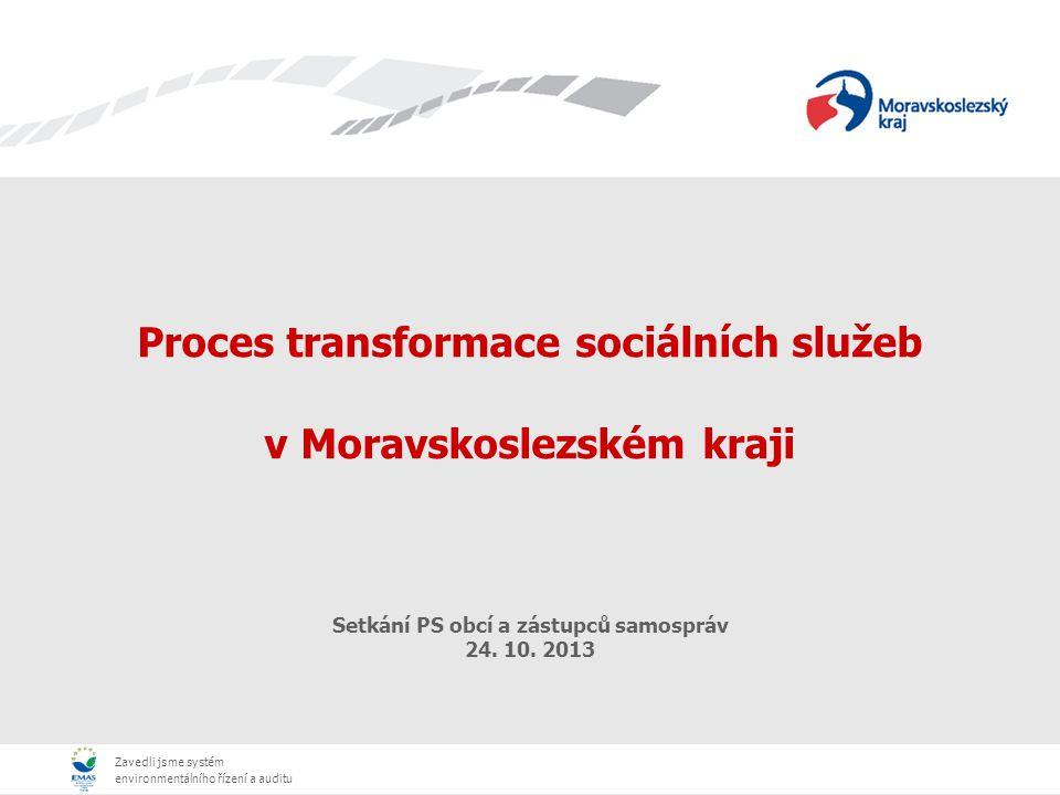Zavedli jsme systém environmentálního řízení a auditu Transformace pobytových sociálních služeb Transformace je změna velkokapacitních služeb pro lidi s postižením na bydlení a podporu v běžném prostředí.