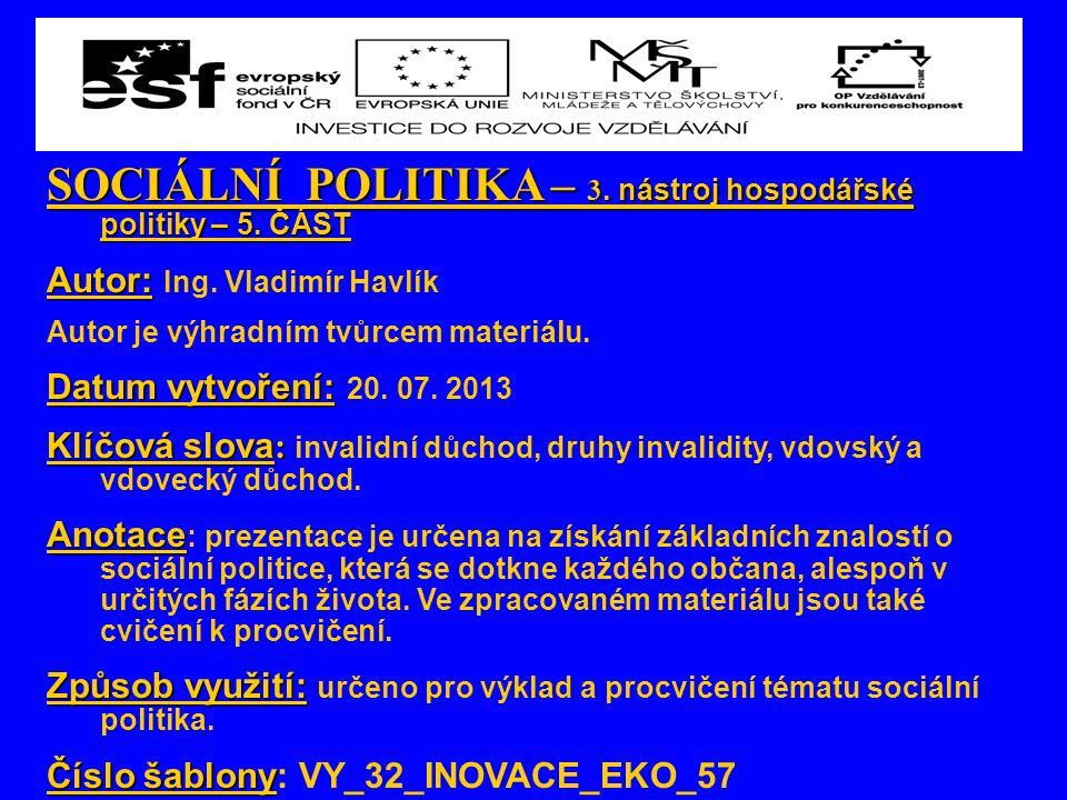 SOCIÁLNÍ POLITIKA – 3. nástroj hospodářské politiky – 5. ČÁST Autor: Autor: Ing. Vladimír Havlík Autor je výhradním tvůrcem materiálu. Datum vytvoření