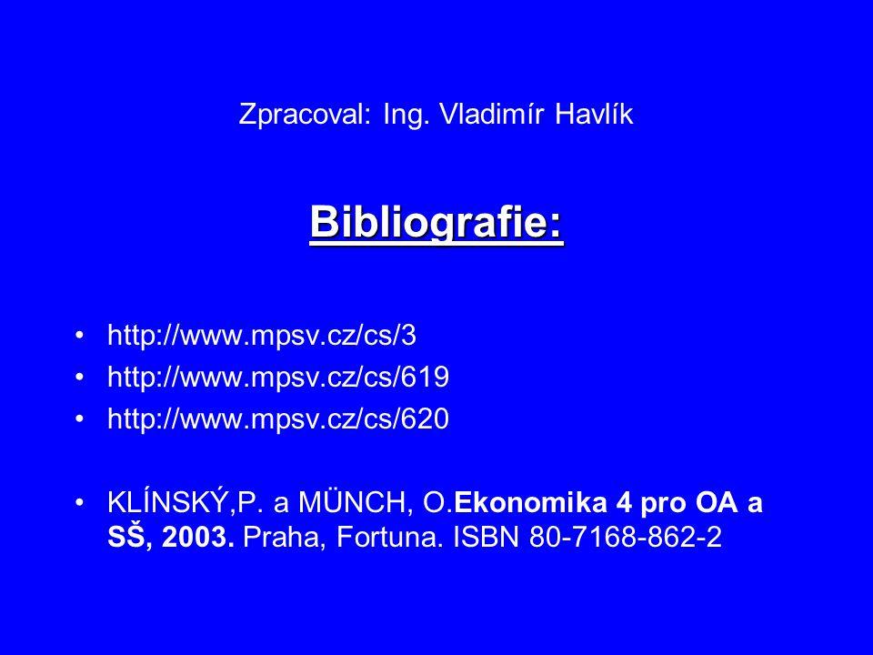 Zpracoval: Ing. Vladimír Havlík Bibliografie: http://www.mpsv.cz/cs/3 http://www.mpsv.cz/cs/619 http://www.mpsv.cz/cs/620 KLÍNSKÝ,P. a MÜNCH, O.Ekonom
