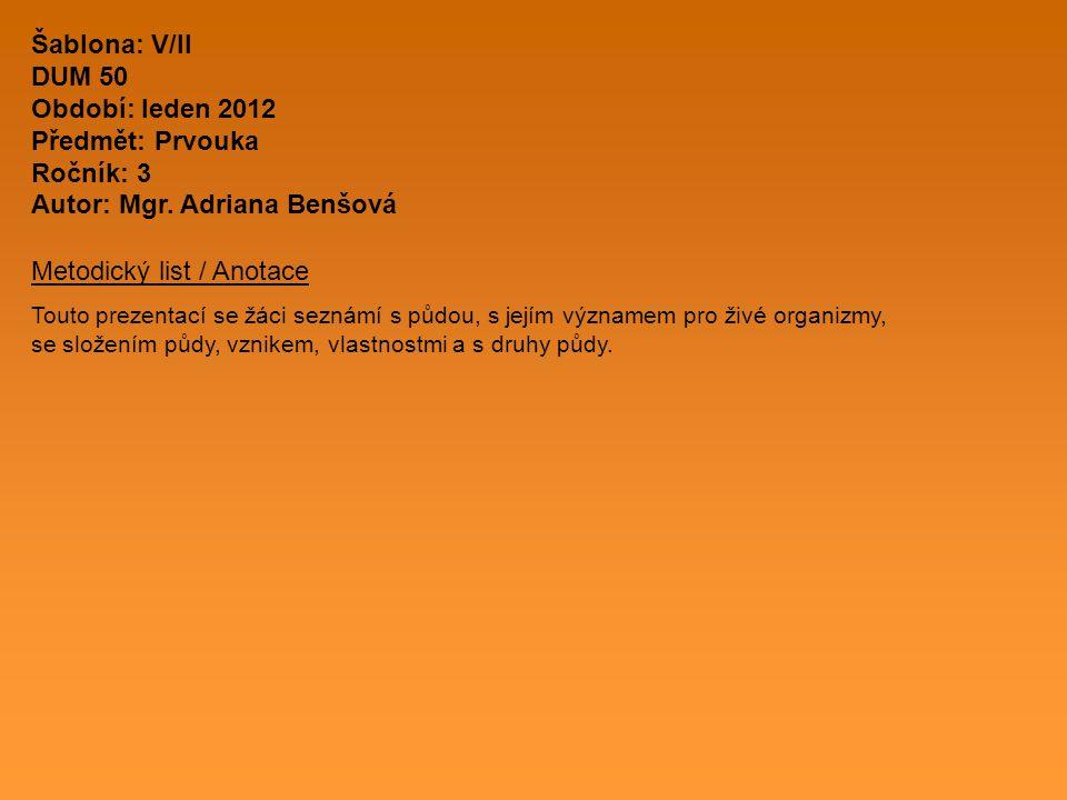 Šablona: V/II DUM 50 Období: leden 2012 Předmět: Prvouka Ročník: 3 Autor: Mgr. Adriana Benšová Metodický list / Anotace Touto prezentací se žáci sezná