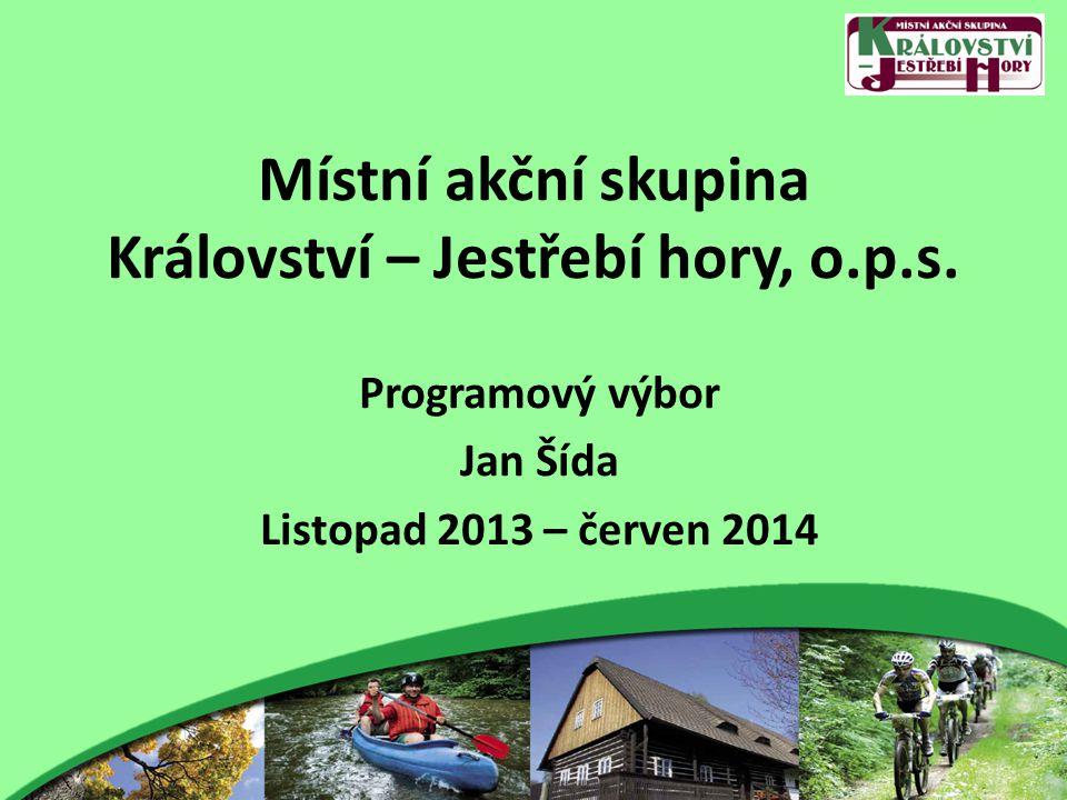 Místní akční skupina Království – Jestřebí hory, o.p.s. Programový výbor Jan Šída Listopad 2013 – červen 2014