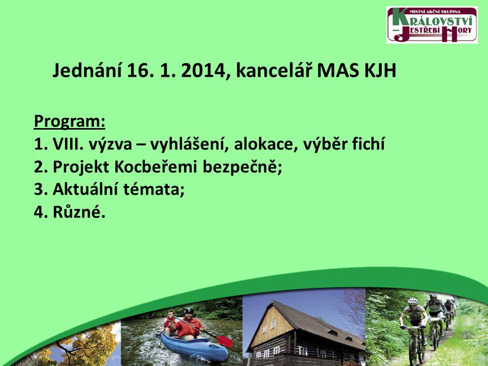 Jednání 16. 1. 2014, kancelář MAS KJH Program: 1. VIII. výzva – vyhlášení, alokace, výběr fichí 2. Projekt Kocbeřemi bezpečně; 3. Aktuální témata; 4.