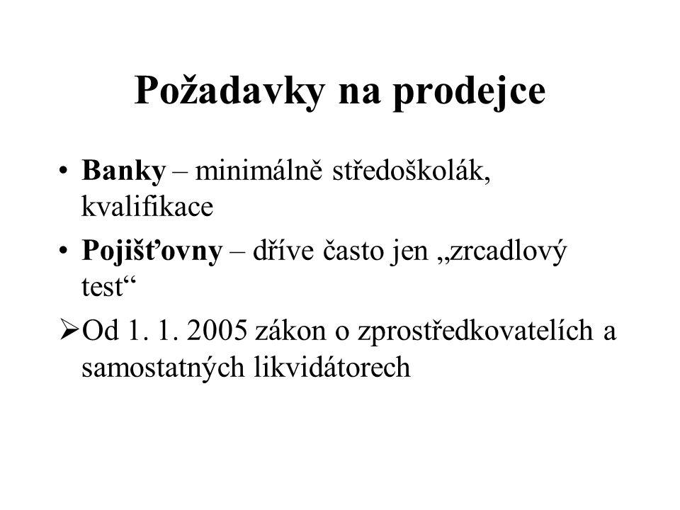 """Požadavky na prodejce Banky – minimálně středoškolák, kvalifikace Pojišťovny – dříve často jen """"zrcadlový test  Od 1."""