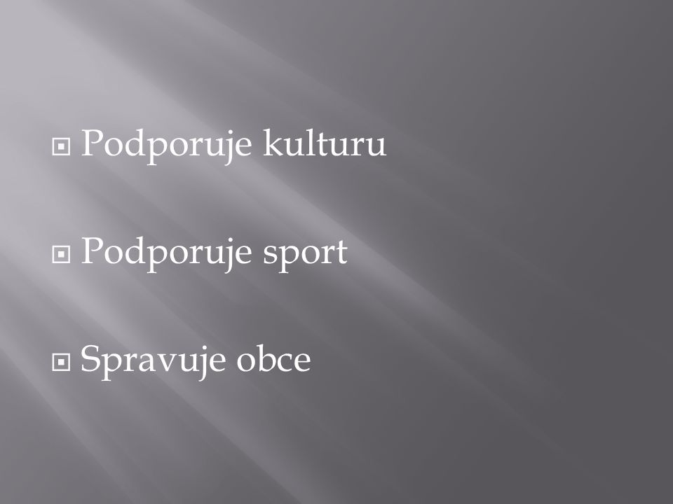  Podporuje kulturu  Podporuje sport  Spravuje obce