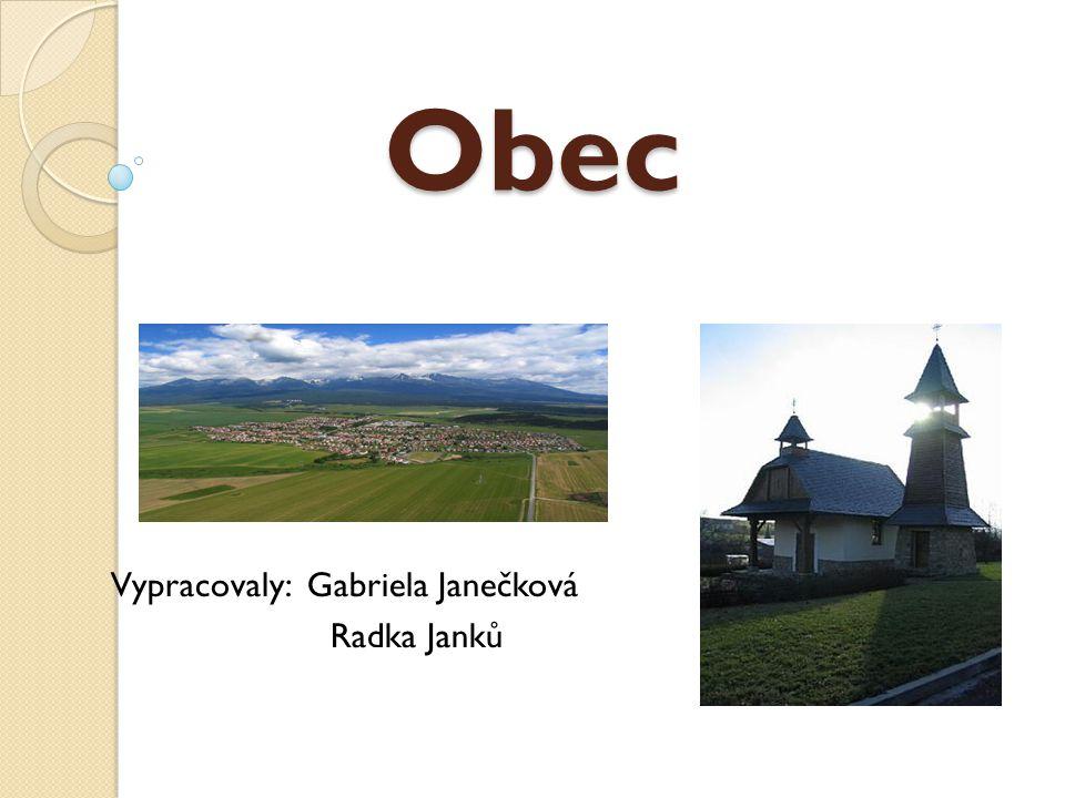 Obec Vypracovaly: Gabriela Janečková Radka Janků