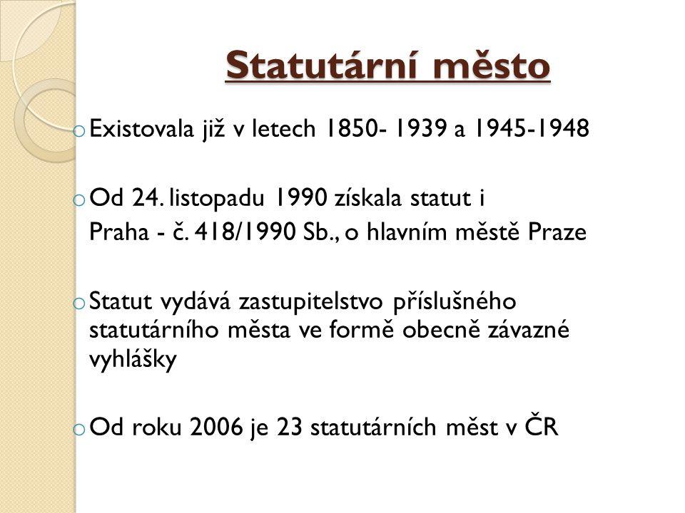 Statutární město o Existovala již v letech 1850- 1939 a 1945-1948 o Od 24. listopadu 1990 získala statut i Praha - č. 418/1990 Sb., o hlavním městě Pr