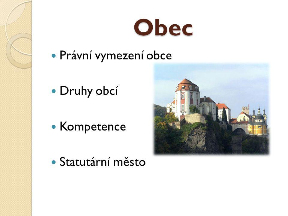 Právní vymezení obce Je dáno Ústavou ČR Podrobná úprava v zákonu č.