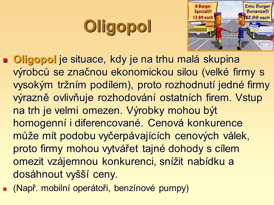 Oligopol Oligopol je situace, kdy je na trhu malá skupina výrobců se značnou ekonomickou silou (velké firmy s vysokým tržním podílem), proto rozhodnut