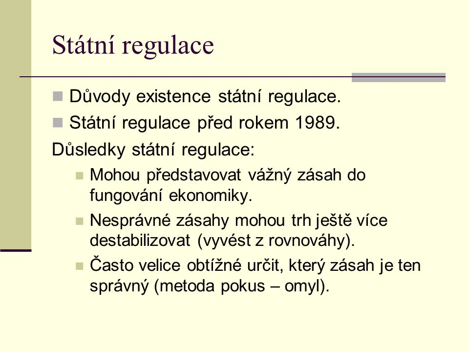 Státní regulace Důvody existence státní regulace. Státní regulace před rokem 1989.