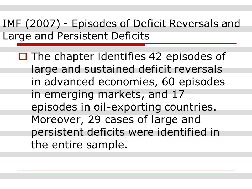 IMF (2007) - Episodes of Deficit Reversals and Large and Persistent Deficits  The chapter identifies 42 episodes of large and sustained deficit rever