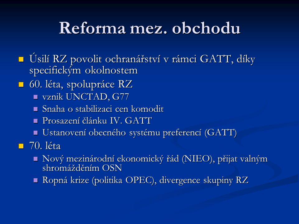 Reforma mez. obchodu Úsilí RZ povolit ochranářství v rámci GATT, díky specifickým okolnostem Úsilí RZ povolit ochranářství v rámci GATT, díky specific