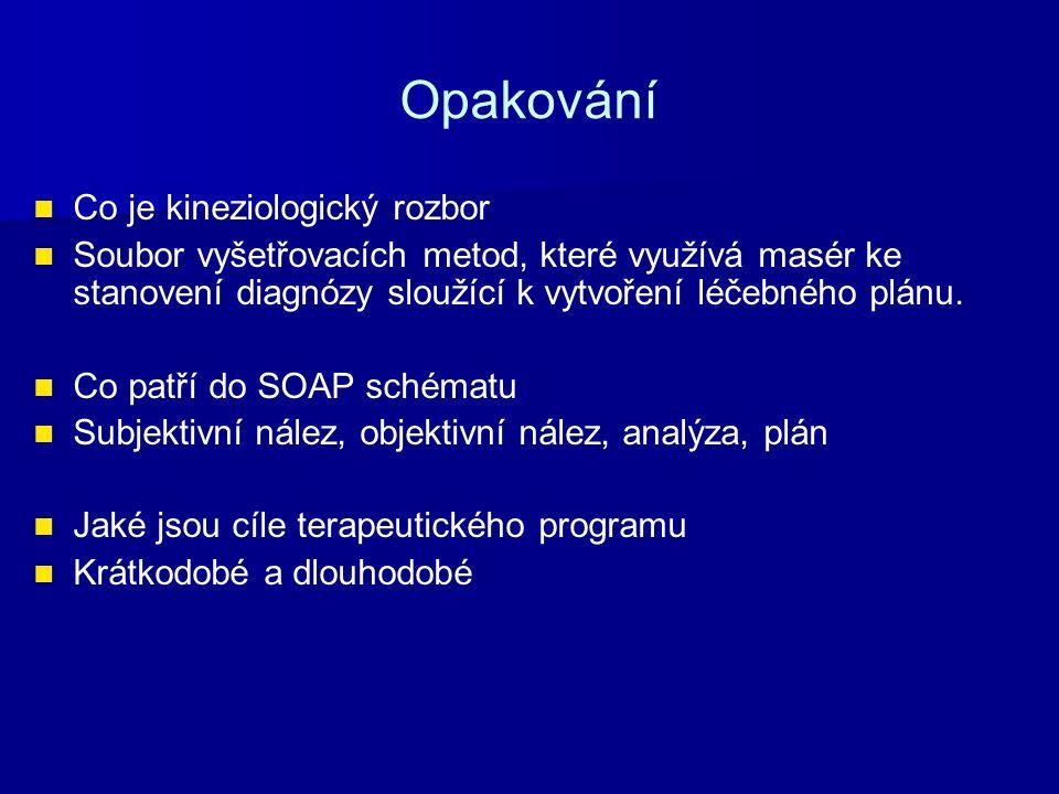 Opakování Co je kineziologický rozbor Soubor vyšetřovacích metod, které využívá masér ke stanovení diagnózy sloužící k vytvoření léčebného plánu. Co p