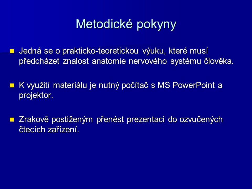 Metodické pokyny Jedná se o prakticko-teoretickou výuku, které musí předcházet znalost anatomie nervového systému člověka. Jedná se o prakticko-teoret