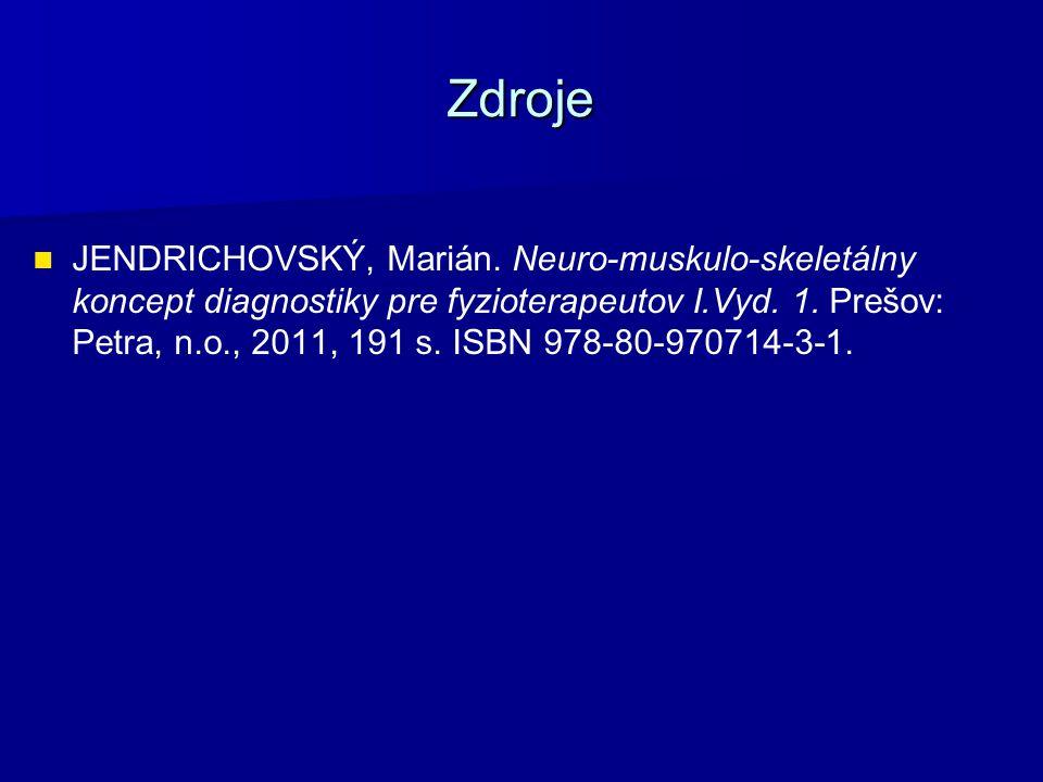 Zdroje JENDRICHOVSKÝ, Marián. Neuro-muskulo-skeletálny koncept diagnostiky pre fyzioterapeutov I.Vyd. 1. Prešov: Petra, n.o., 2011, 191 s. ISBN 978-80