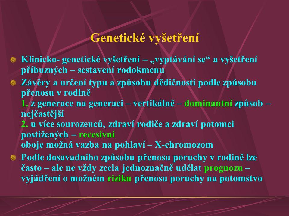 """Genetické vyšetření Klinicko- genetické vyšetření – """"vyptávání se"""" a vyšetření příbuzných – sestavení rodokmenu Závěry a určení typu a způsobu dědično"""