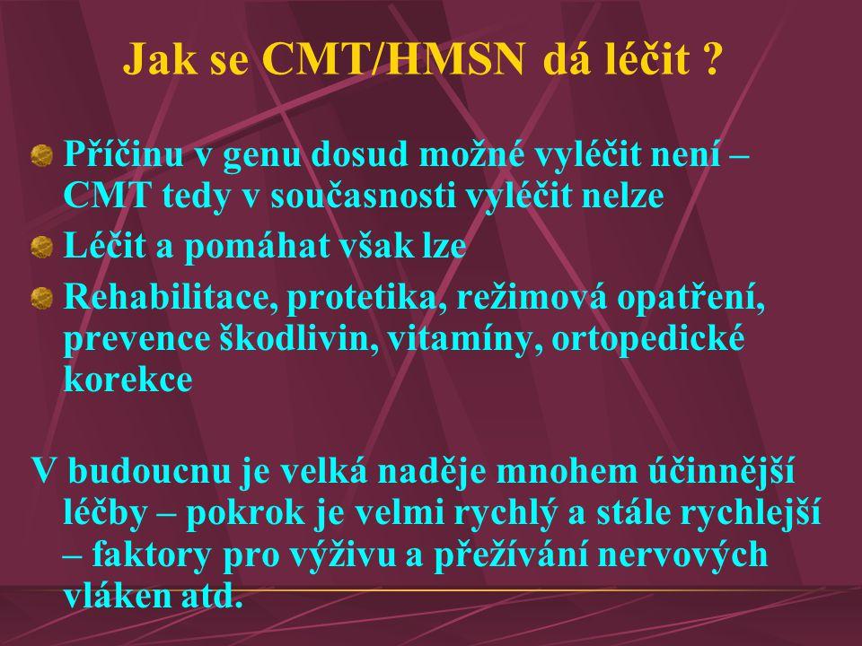 Jak se CMT/HMSN dá léčit ? Příčinu v genu dosud možné vyléčit není – CMT tedy v současnosti vyléčit nelze Léčit a pomáhat však lze Rehabilitace, prote