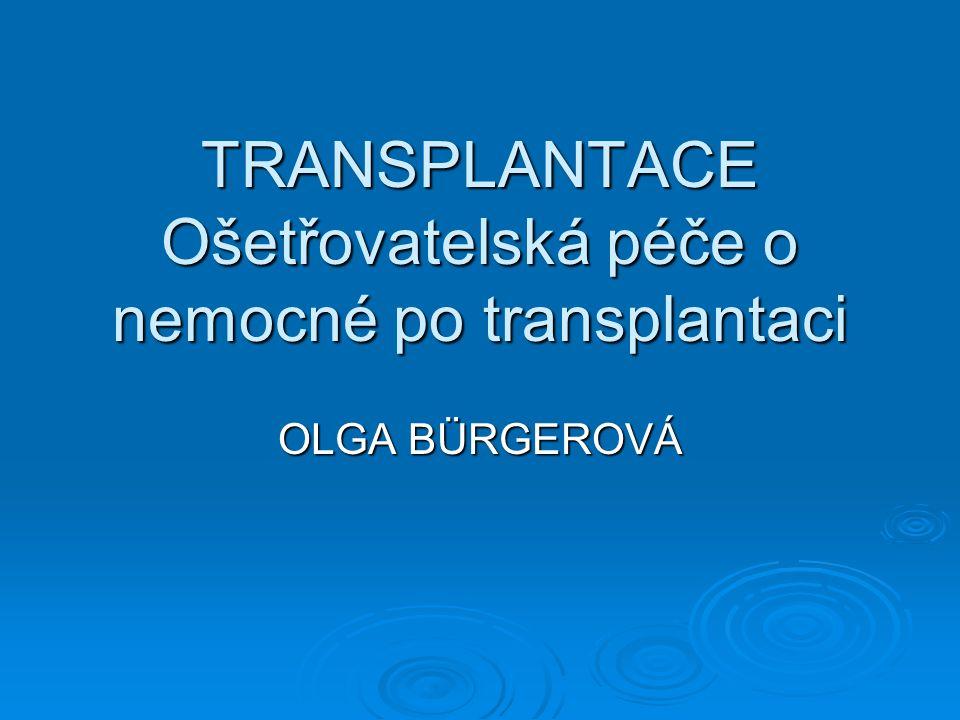 TRANSPLANTACE Ošetřovatelská péče o nemocné po transplantaci OLGA BÜRGEROVÁ