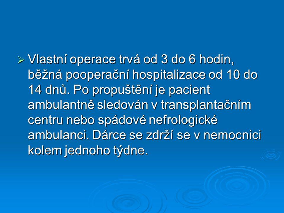  Vlastní operace trvá od 3 do 6 hodin, běžná pooperační hospitalizace od 10 do 14 dnů. Po propuštění je pacient ambulantně sledován v transplantačním