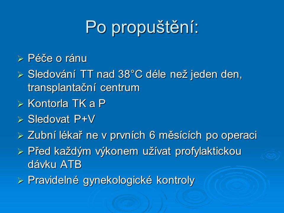 Po propuštění:  Péče o ránu  Sledování TT nad 38°C déle než jeden den, transplantační centrum  Kontorla TK a P  Sledovat P+V  Zubní lékař ne v pr