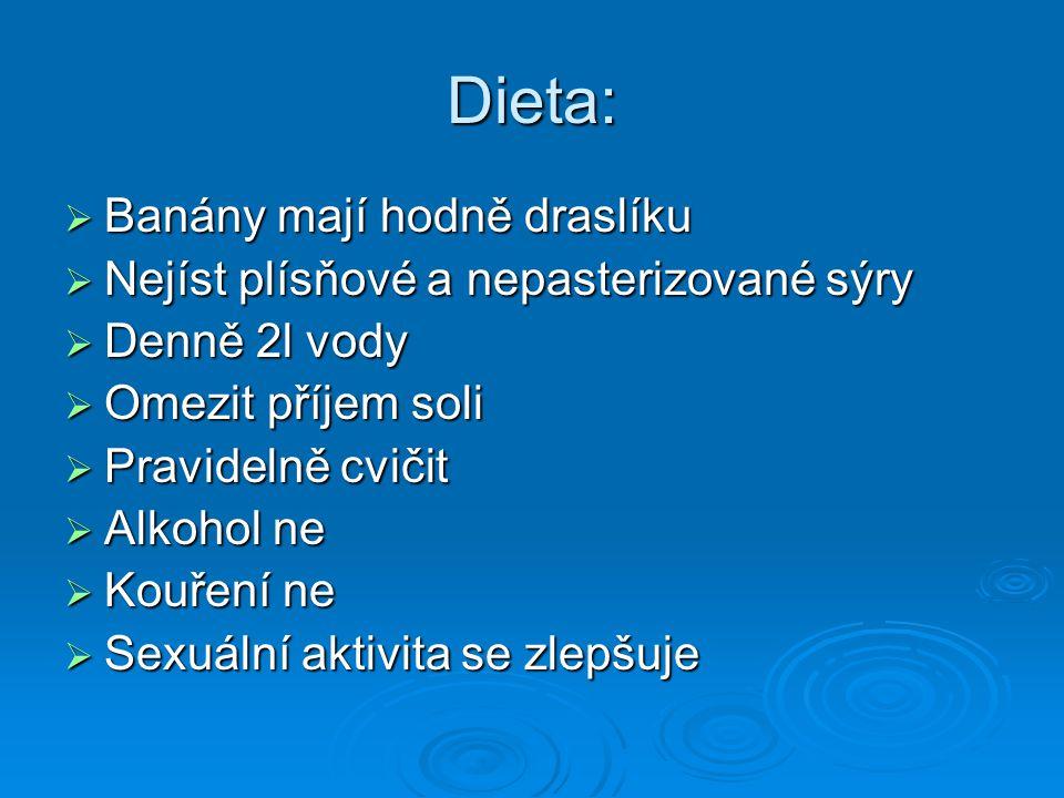 Dieta:  Banány mají hodně draslíku  Nejíst plísňové a nepasterizované sýry  Denně 2l vody  Omezit příjem soli  Pravidelně cvičit  Alkohol ne  K