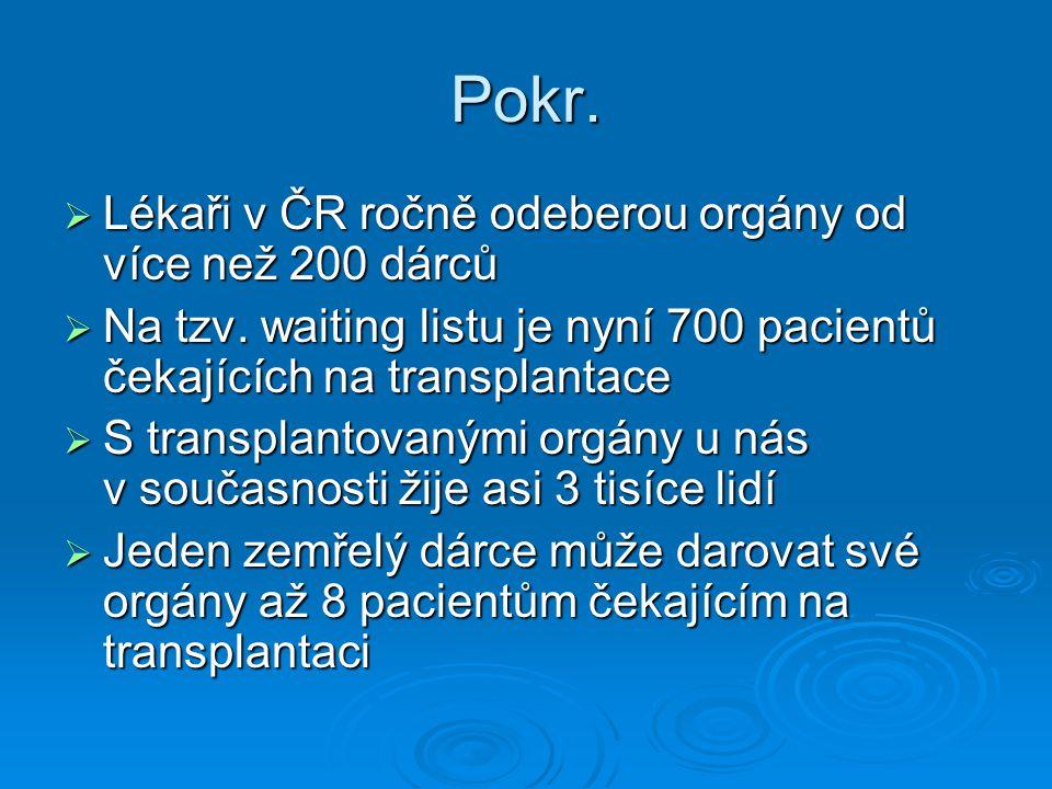 Pokr.  Lékaři v ČR ročně odeberou orgány od více než 200 dárců  Na tzv. waiting listu je nyní 700 pacientů čekajících na transplantace  S transplan
