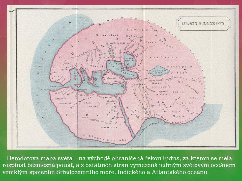 Herodotova mapa světa – na východě ohraničená řekou Indus, za kterou se měla rozpínat bezmezná poušť, a z ostatních stran vymezená jediným světovým oceánem vzniklým spojením Středozemního moře, Indického a Atlantského oceánu
