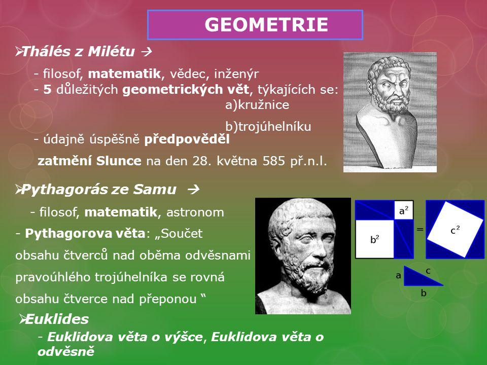 GEOMETRIE  Thálés z Milétu   Pythagorás ze Samu  - 5 důležitých geometrických vět, týkajících se: a)kružnice b)trojúhelníku - údajně úspěšně předpověděl zatmění Slunce na den 28.