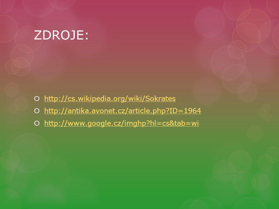 ZDROJE:  http://cs.wikipedia.org/wiki/Sokrates http://cs.wikipedia.org/wiki/Sokrates  http://antika.avonet.cz/article.php?ID=1964 http://antika.avonet.cz/article.php?ID=1964  http://www.google.cz/imghp?hl=cs&tab=wi http://www.google.cz/imghp?hl=cs&tab=wi