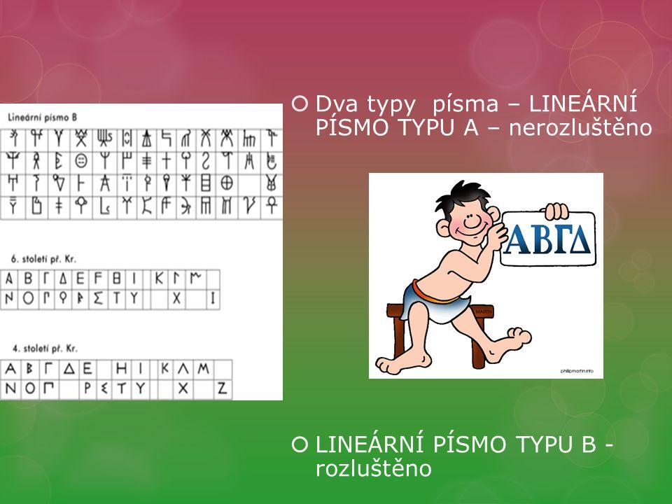  Dva typy písma – LINEÁRNÍ PÍSMO TYPU A – nerozluštěno  LINEÁRNÍ PÍSMO TYPU B - rozluštěno