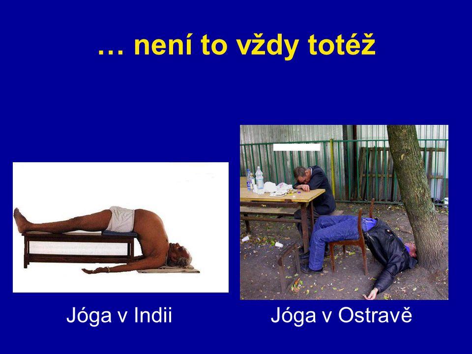 … není to vždy totéž Jóga v IndiiJóga v Ostravě