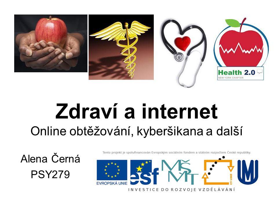 Zdraví a internet Online obtěžování, kyberšikana a další Alena Černá PSY279