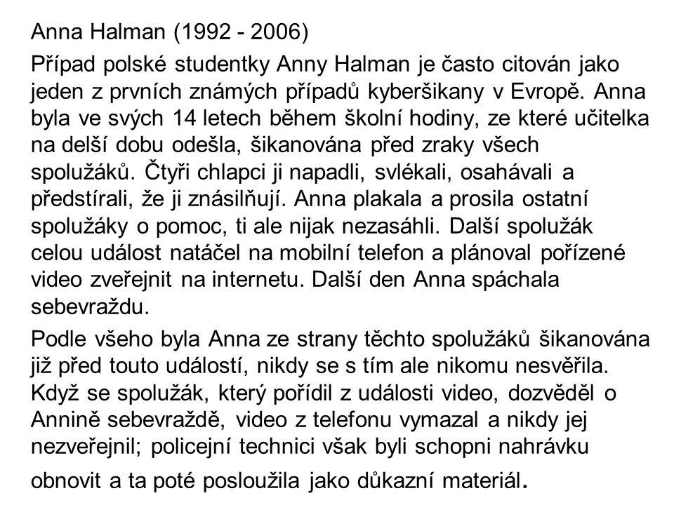 Anna Halman (1992 - 2006) Případ polské studentky Anny Halman je často citován jako jeden z prvních známých případů kyberšikany v Evropě. Anna byla ve