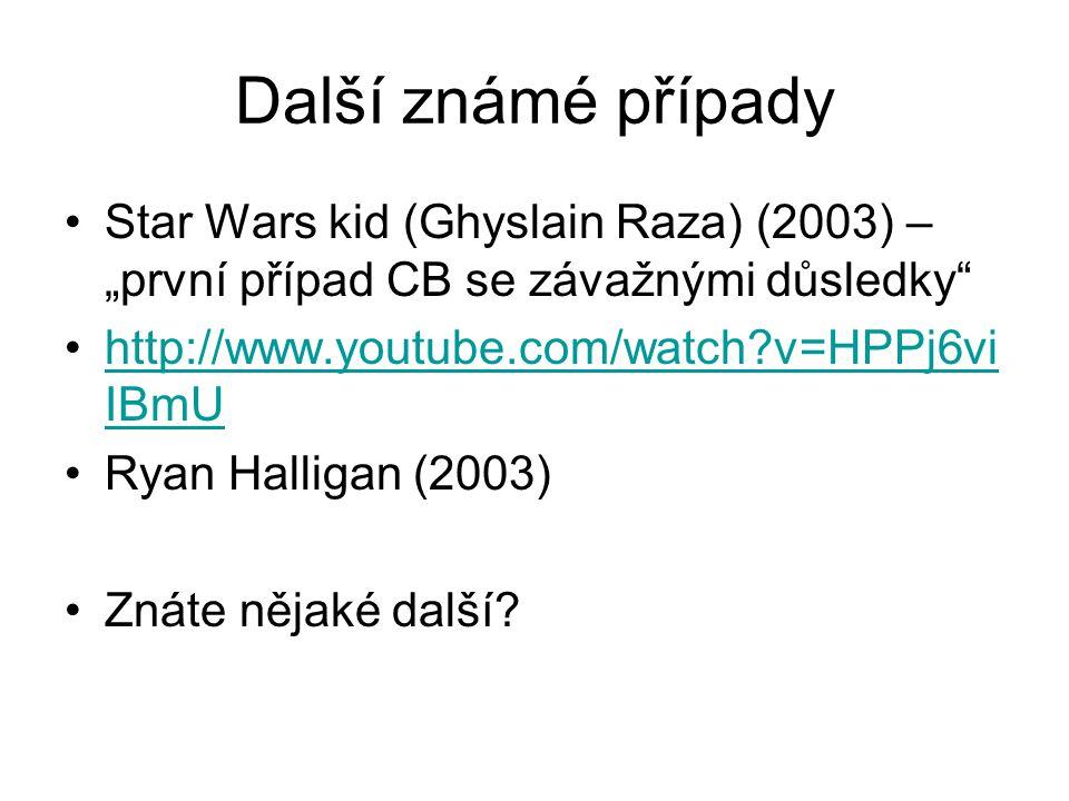 """Další známé případy Star Wars kid (Ghyslain Raza) (2003) – """"první případ CB se závažnými důsledky"""" http://www.youtube.com/watch?v=HPPj6vi IBmUhttp://w"""