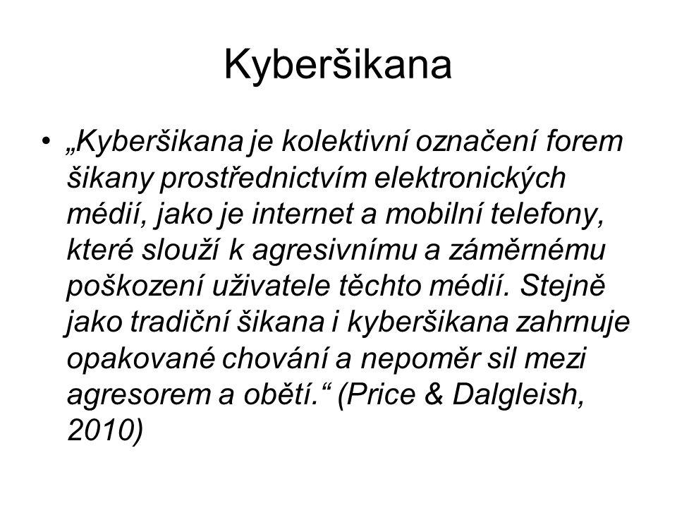 """Kyberšikana """"Kyberšikana je kolektivní označení forem šikany prostřednictvím elektronických médií, jako je internet a mobilní telefony, které slouží k"""