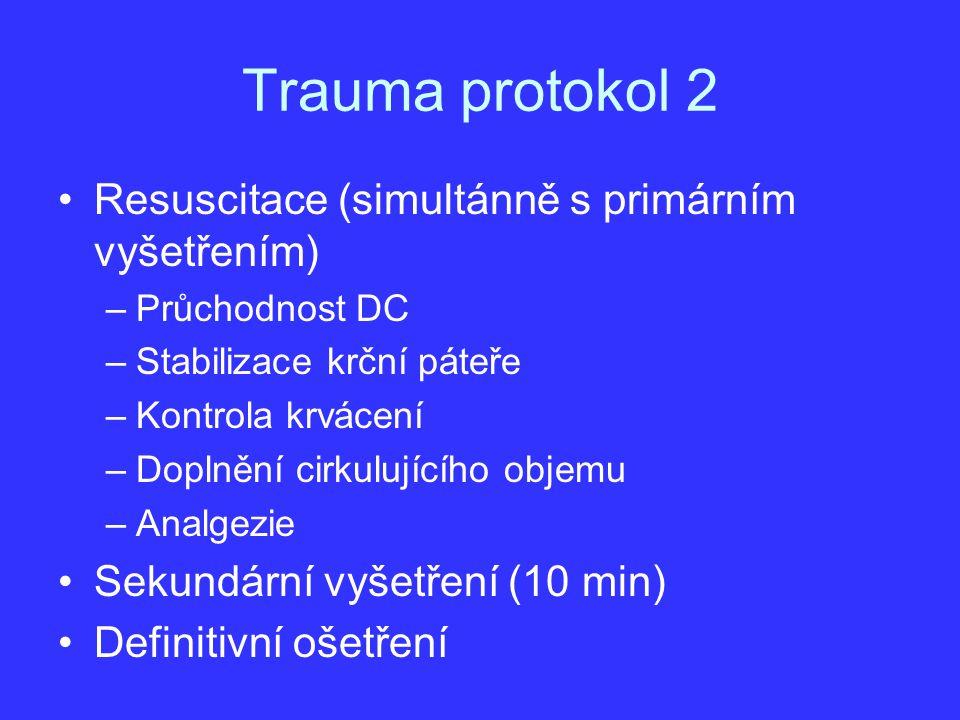 Trauma protokol 2 Resuscitace (simultánně s primárním vyšetřením) –Průchodnost DC –Stabilizace krční páteře –Kontrola krvácení –Doplnění cirkulujícího