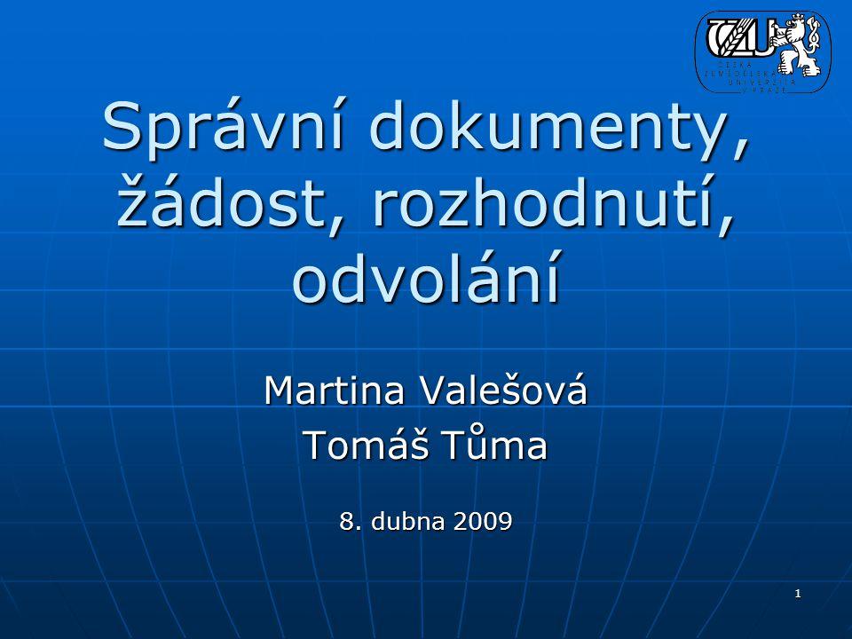 1 Správní dokumenty, žádost, rozhodnutí, odvolání Martina Valešová Tomáš Tůma 8. dubna 2009