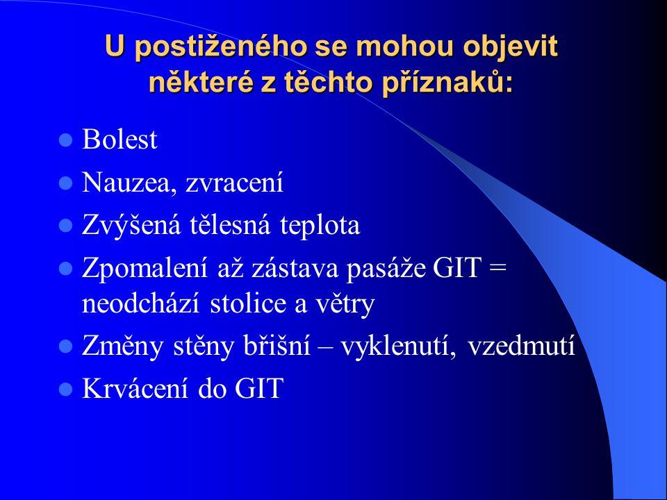 U postiženého se mohou objevit některé z těchto příznaků: Bolest Nauzea, zvracení Zvýšená tělesná teplota Zpomalení až zástava pasáže GIT = neodchází