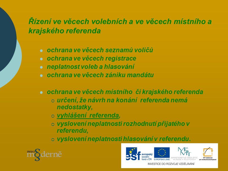 Řízení ve věcech volebních a ve věcech místního a krajského referenda ochrana ve věcech seznamů voličů ochrana ve věcech registrace neplatnost voleb a hlasování ochrana ve věcech zániku mandátu ochrana ve věcech místního či krajského referenda  určení, že návrh na konání referenda nemá nedostatky,  vyhlášení referenda,  vyslovení neplatnosti rozhodnutí přijatého v referendu,  vyslovení neplatnosti hlasování v referendu.