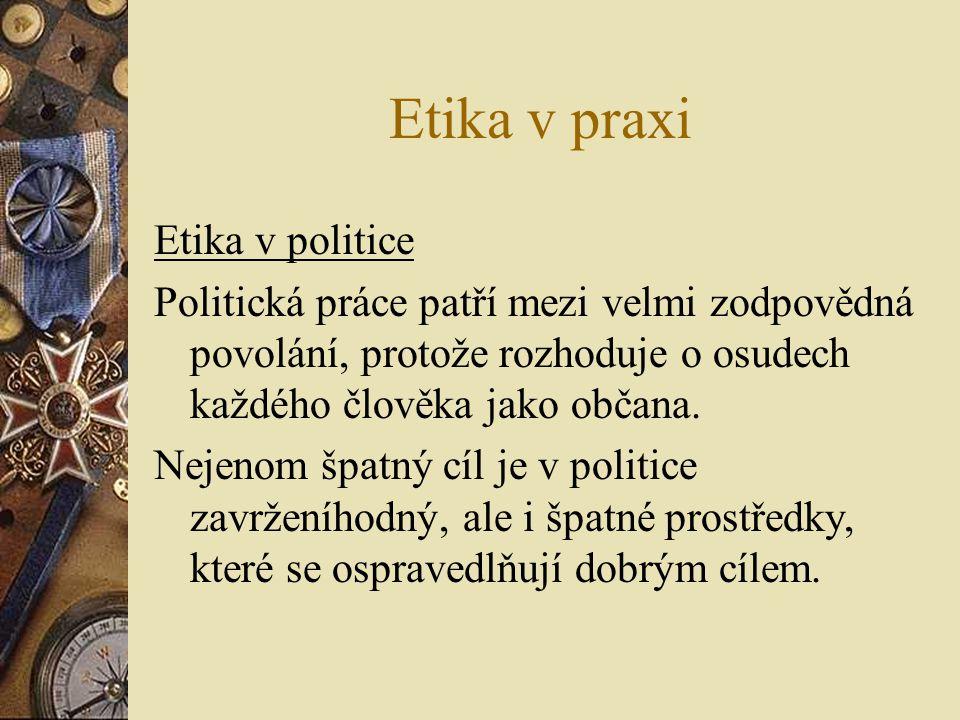 Etika v praxi Etika v politice Politická práce patří mezi velmi zodpovědná povolání, protože rozhoduje o osudech každého člověka jako občana.