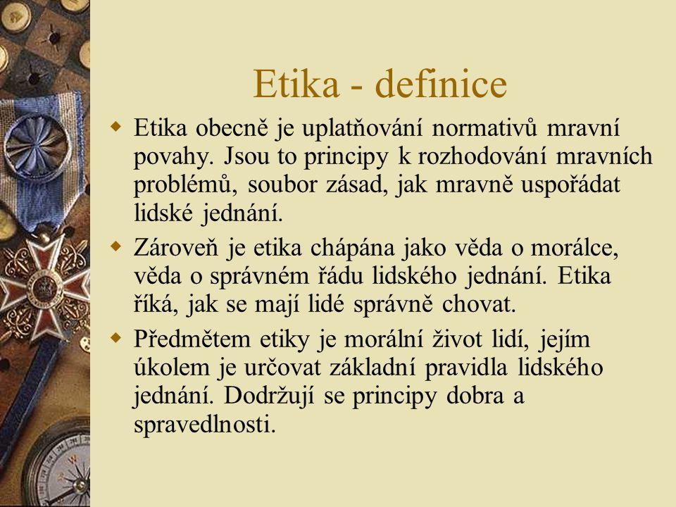 Etika - definice  Etika obecně je uplatňování normativů mravní povahy. Jsou to principy k rozhodování mravních problémů, soubor zásad, jak mravně usp