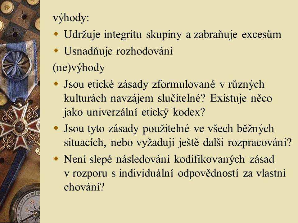 výhody:  Udržuje integritu skupiny a zabraňuje excesům  Usnadňuje rozhodování (ne)výhody  Jsou etické zásady zformulované v různých kulturách navzájem slučitelné.