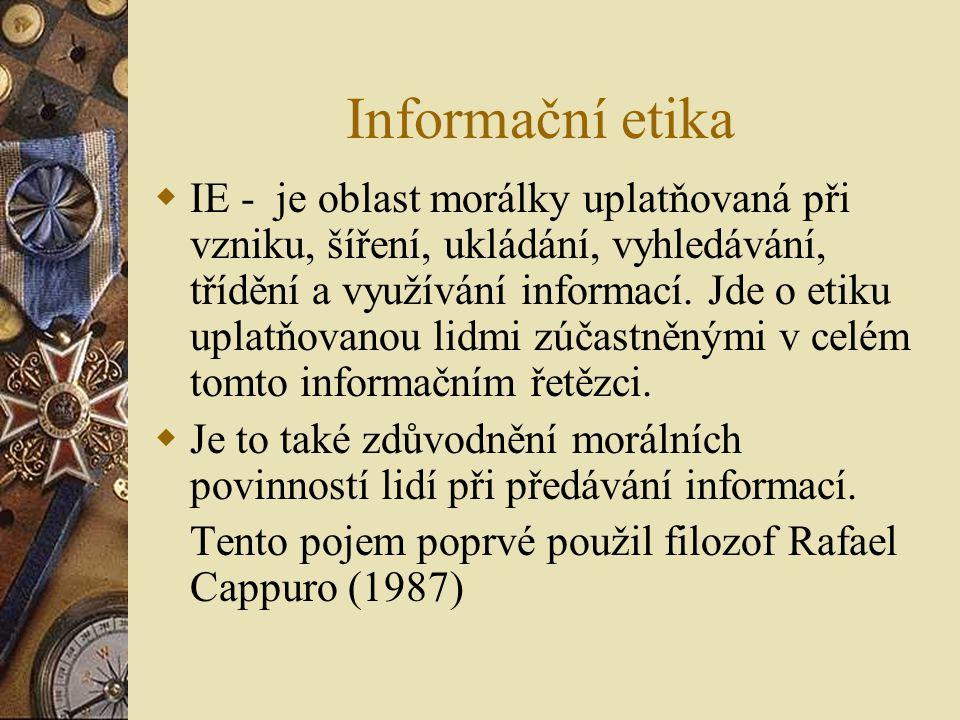 Informační etika  IE - je oblast morálky uplatňovaná při vzniku, šíření, ukládání, vyhledávání, třídění a využívání informací.