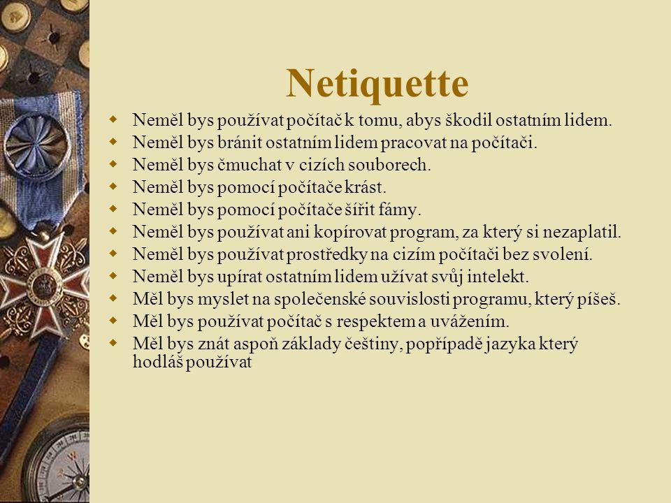 Netiquette  Neměl bys používat počítač k tomu, abys škodil ostatním lidem.