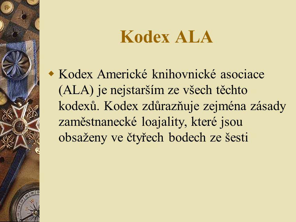Kodex ALA  Kodex Americké knihovnické asociace (ALA) je nejstarším ze všech těchto kodexů. Kodex zdůrazňuje zejména zásady zaměstnanecké loajality, k