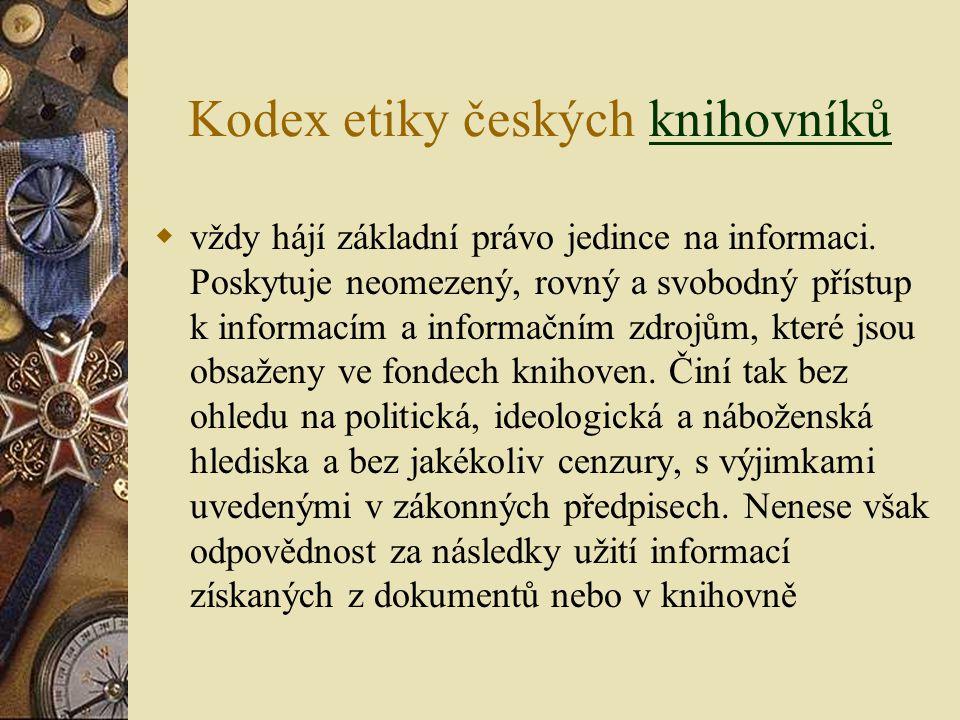 Kodex etiky českých knihovníkůknihovníků  vždy hájí základní právo jedince na informaci. Poskytuje neomezený, rovný a svobodný přístup k informacím a