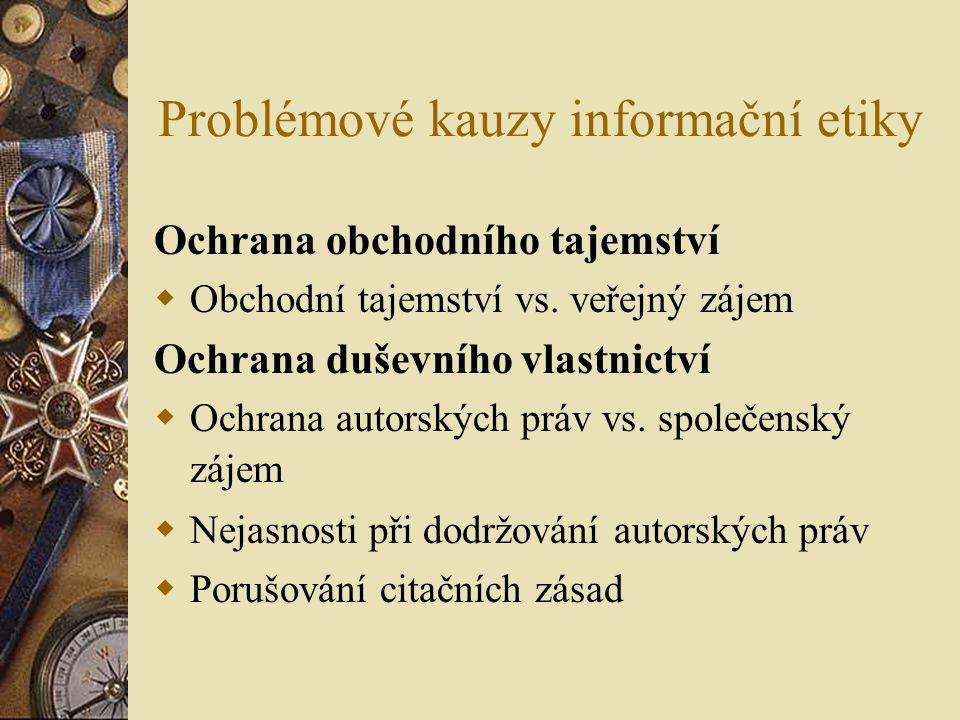 Problémové kauzy informační etiky Ochrana obchodního tajemství  Obchodní tajemství vs. veřejný zájem Ochrana duševního vlastnictví  Ochrana autorský