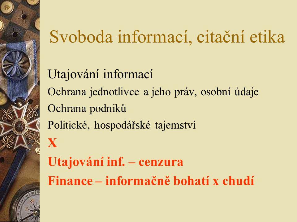 Svoboda informací, citační etika Utajování informací Ochrana jednotlivce a jeho práv, osobní údaje Ochrana podniků Politické, hospodářské tajemství X Utajování inf.