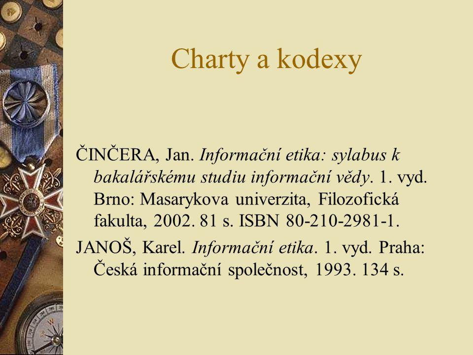 Charty a kodexy ČINČERA, Jan. Informační etika: sylabus k bakalářskému studiu informační vědy. 1. vyd. Brno: Masarykova univerzita, Filozofická fakult