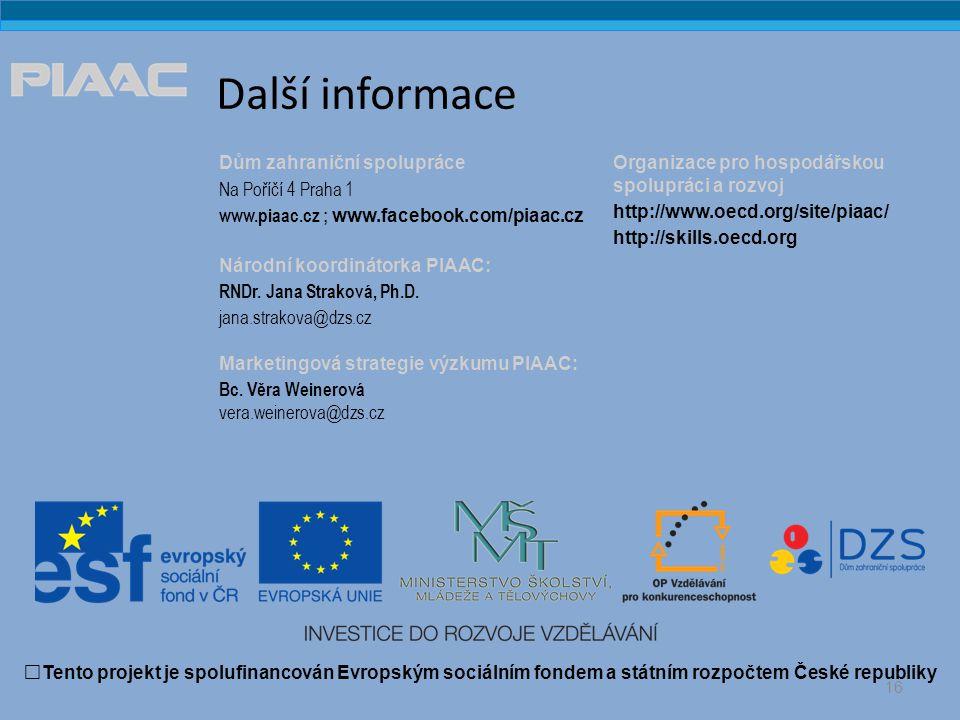 Další informace Dům zahraniční spolupráce Na Poříčí 4 Praha 1 www.piaac.cz ; www.facebook.com/piaac.cz Národní koordinátorka PIAAC: RNDr.